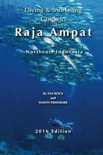 Diving & Snorkeling Guide to Raja Ampat & Northeast Indonesia 2016 (Diving & Snorkeling Guides) (Volume 5)