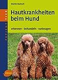Hautkrankheiten beim Hund: Erkennen - behandeln - vorbeugen (Patient Tier)