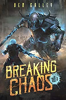 Breaking Chaos (The Chasing Graves Trilogy Book 3) by [Ben Galley]