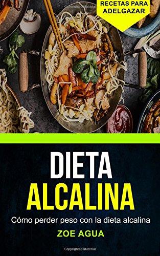 Dieta alcalina: Cómo perder peso con la dieta alcalina (Recetas para Adelgazar)