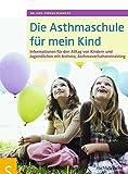 Die Asthmaschule für mein Kind: Informationen für den Alltag von Kindern und Jugendlichen mit Asthma, Asthmaverhaltenstraining