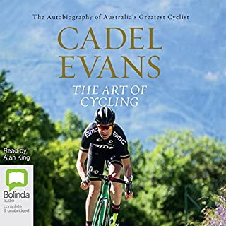 The Art of Cycling                   By:                                                                                                                                 Cadel Evans                               Narrated by:                                                                                                                                 Alan King                      Length: 15 hrs and 1 min     75 ratings     Overall 4.5