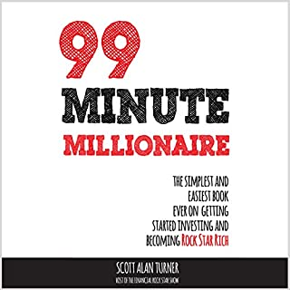 99 Minute Millionaire     The Simplest and Easiest Book Ever on Getting Started Investing and Becoming Rock Star Rich              Written by:                                                                                                                                 Scott Alan Turner                               Narrated by:                                                                                                                                 Scott Alan Turner                      Length: 4 hrs and 6 mins     Not rated yet     Overall 0.0