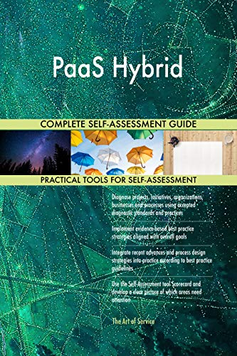 PaaS Hybrid All-Inclusive Self-Assessment - More than 700 Success Criteria, Instant Visual Insights, Comprehensive Spreadsheet Dashboard, Auto-Prioritized for Quick Results