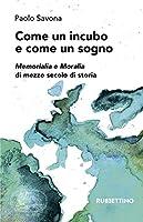 scaricare-come-un-incubo-e-come-un-sogno-memorialia-e-moralia-di-mezzo-secolo-di-storia-pdf-gratuito.pdf