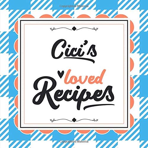 CiCi's Loved Recipes: Blank Recipe Book - Make Her Smile With This 8.5' x 8.5' Personalized Cookbook With 120 Recipe Pages - CiCi Gift for Mother's Day, Christmas, or Other Holidays