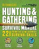 Hunting & Gathering Survival Manual: 221 Primitive & Wilderness Survival Skills (Outdoor Life)