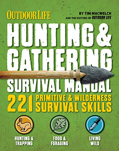 Hunting & Gathering Survival Manual: 221 Primitive & Wilderness Survival Skills (Outdoor Life)