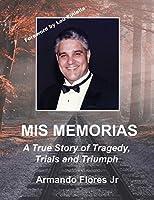 Mis Memorias: A True Story of Tragedy, Trials, and Triumph