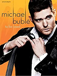 Michael Bublé : To Be Loved. Partitions pour Piano, Chant et Guitare