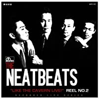 LIKE THE CAVERN LIVE! REEL NO.2 by THE NEATBEATS (2011-08-24)