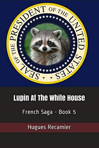 Lupin à la Maison Blanche: French Saga - Version Française - Livre 5 (French Edition)