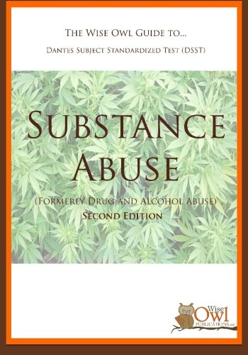 The Wise Owl Guide To Dantes Subject Standardized Test Dsst Substance Abuse Formerly Drug And Alcohol Abuse Second Edition