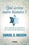 Qui écrira notre histoire ? Les archives secrètes du ghetto de Varsovie de Samuel D. Kassow ( 28 septembre 2011 ) - Grasset (28 septembre 2011) - 28/09/2011