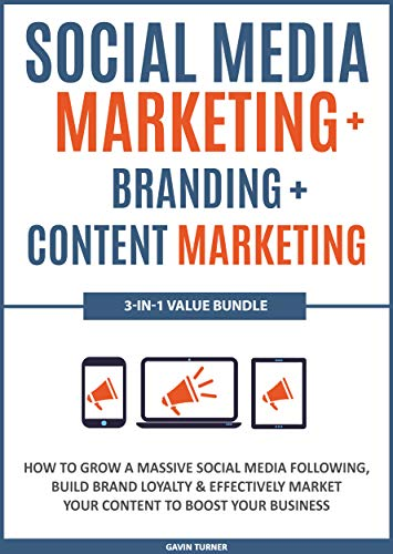 Social Media Marketing + Branding + Content Marketing: 3-in-1 Value Bundle: How to Grow a Massive Social Media Following, Build Brand Loyalty & Effectively ... to Boost your Business (English Edition)