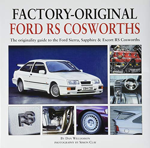 Factory-Original Ford RS Cosworth: The Originality Guide to the Ford Sierra, Sapphire & Escort RS Cosworths (Factory Originals)