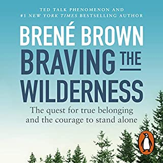 Braving the Wilderness     The Quest for True Belonging and the Courage to Stand Alone              By:                                                                                                                                 Brené Brown                               Narrated by:                                                                                                                                 Brené Brown                      Length: 4 hrs and 12 mins     1,246 ratings     Overall 4.7
