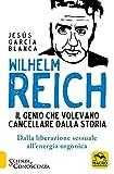 Wilhelm Reich. Il genio che volevano cancellare dalla storia