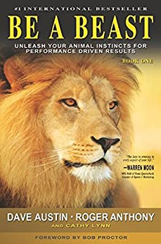 BE A BEAST: Unleash Your Animal Instincts for Performance Driven Results by [Dave Austin, Roger Anthony, Cathy Lynn]