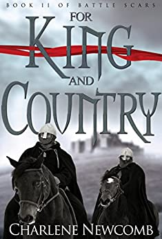 For King and Country (Battle Scars Book 2) by [Charlene Newcomb]
