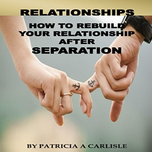 Relationships: How to Rebuild Your Relationship After Separation audiobook cover art