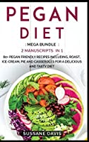 Pegan Diet: MEGA BUNDLE - 2 Manuscripts in 1 - 80+ Pegan - friendly recipes including roast, ice-cream, pie and casseroles for a delicious and tasty diet