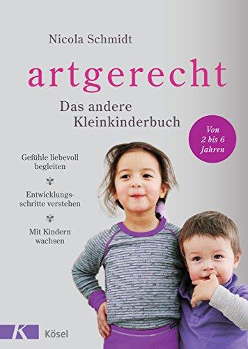 artgerecht - Das andere Kleinkinderbuch: Gefühle liebevoll begleiten - Entwicklungsschritte verstehen - Mit Kindern wachsen. Von 2 bis 6 Jahren.