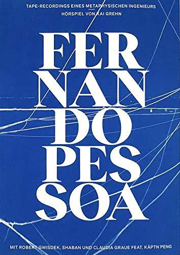 Taperecordings eines metaphysischen Ingenieurs: Hörspiel von Kai Grehn nach Texten von Fernando Pessoa