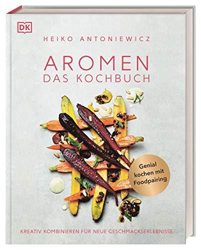 Aromen – Das Kochbuch: Kreativ kombinieren für neue Geschmackserlebnisse. Kochwissen für alle vom Impulsgeber der Spitzenköche