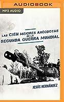 Las cien mejores anécdotas de la Segunda Guerra Mundial