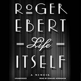 Life Itself     A Memoir              By:                                                                                                                                 Roger Ebert                               Narrated by:                                                                                                                                 Edward Herrmann                      Length: 14 hrs and 16 mins     496 ratings     Overall 4.2
