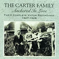 Anchored In Love: Their Complete Victor Recordings - 1927-1928 by Carter Family (1994-10-12)