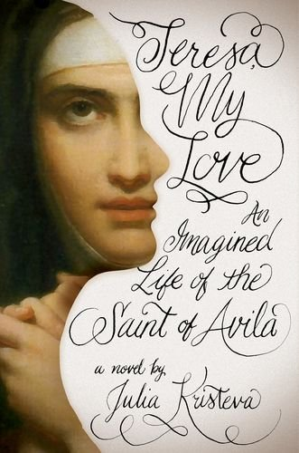 Teresa, My Love: An Imagined Life of the Saint of Avilaの詳細を見る