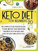 Keto Diet for Beginners: The Complete Ketogenic Guide to Lose Weight and Transform Your Body with an Easy and Healthy Low-Carb Lifestyle. Recipes and Meal Preps Included