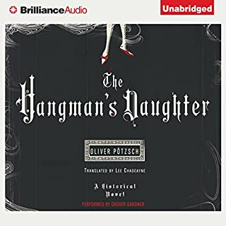 The Hangman's Daughter                   By:                                                                                                                                 Oliver Pötzsch,                                                                                        Lee Chadeayne (translator)                               Narrated by:                                                                                                                                 Grover Gardner                      Length: 12 hrs and 57 mins     4,104 ratings     Overall 4.0