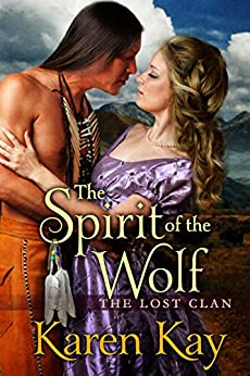 THE SPIRIT OF THE WOLF (THE LOST CLAN Book 2) by [Karen Kay]