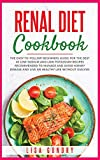 Renal Diet Cookbook: The Easy-to-Follow Beginners Guide for The Best 48 Low Sodium and Low Potassium Recipes recommended to Manage and Avoid Kidney ... Recipes to Prevent and Reverse Disease)