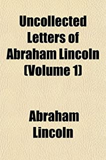Uncollected Letters of Abraham Lincoln (Volume 1)