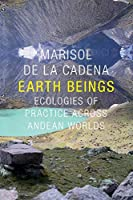 Earth Beings: Ecologies of Practice Across Andean Worlds (Lewis Henry Morgan Lectures)