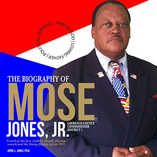 The Biography of Mose Jones Jr., Lawrence County Commissioner District 1 audiobook cover art