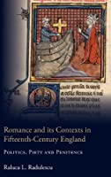 Romance and Its Contexts in Fifteenth-Century England: Politics, Piety and Penitence