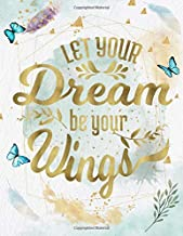Let Your Dream Be Your Wings: Life Inspirational Quotes Writing Journal / Notebook for Men & Women. Another Perfect Gift for Him & Her as All 120 ... and Watercolor Cover Design) (Life Quotes)