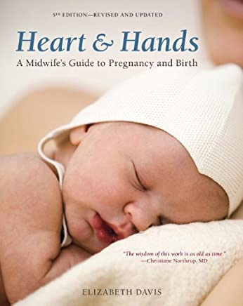 Heart and Hands, Fifth Edition: A Midwife's Guide to Pregnancy and Birth (English Edition)