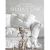 Rachel Ashwell The World of Shabby Chic: Beautiful Homes, My Story & Vision by Rachel Ashwell(2015-04-14)