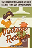 Vintage Recipes Vol. 2: Timeless and Memorable Old-Fashioned Recipes from Our Grandmothers (Lost Recipes Vintage Cookbooks)