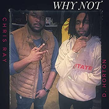 Why Not (feat. D. Horton)