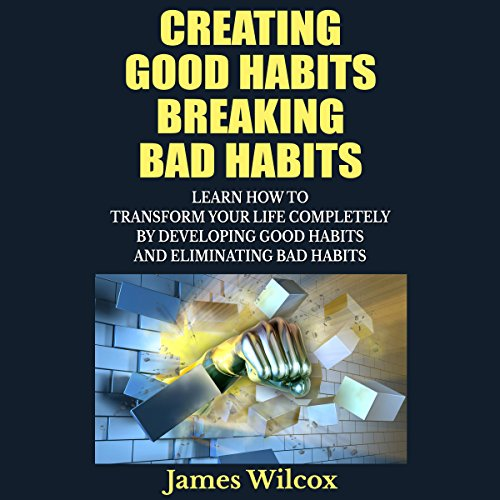 Creating Good Habits Breaking Bad Habits audiobook cover art