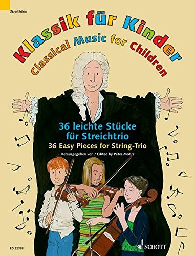 Klassik für Kinder: 36 leichte Stücke für Streichtrio. 2 Violinen und Violoncello. Partitur und Stimmen.