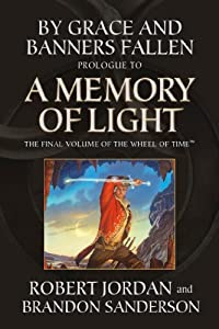 By Grace and Banners Fallen: Prologue to A Memory of Light (Wheel of Time Book 14)