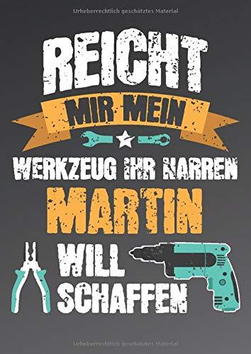 Reicht mir mein Werkzeug ihr Narren - Martin will schaffen: Lustiges Notizbuch personalisiert - Männer Name Martin - Blanko DIN A4 dotted - Großes ... Geschenk Geburtstag und Weihnachten.